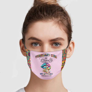 February Girl – My Personality Depends On Me My Attitude Depends On You Face Mask