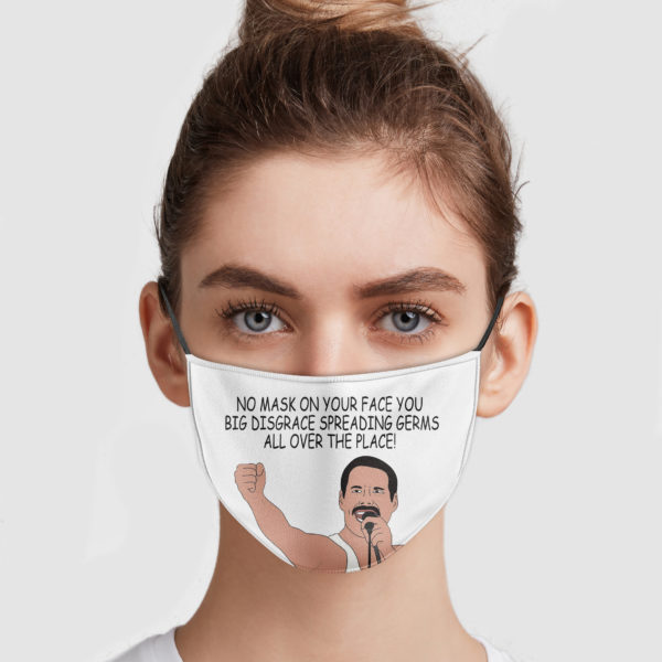 Freddie – No Mask On Your Face You Big Disgrace Spreading Germs Face Mask