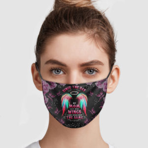 Since The Day My Mom Got Her Wings I Have Never Been The Same Face Mask