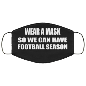 Wear A Mask So We Can Have Football Season Face Mask
