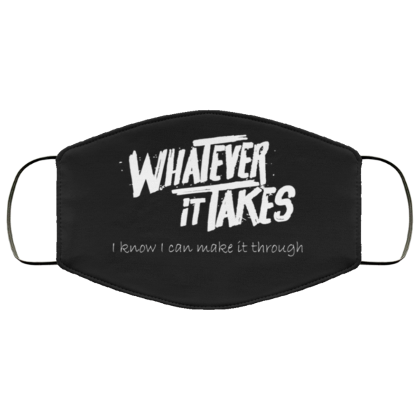 Whatever It Takes – I Know I Can Make It Through Face Mask