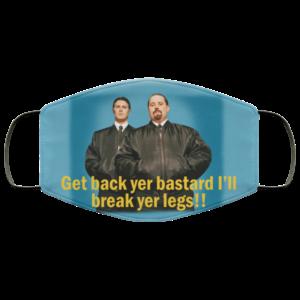 Get Back Yer Bastard I'll Break Yer Legs Face Mask