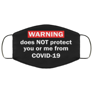 Warning Does Not Protect You Or Me From Covid-19 Face Mask