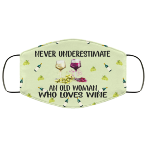 Never Underestimate An Old Woman Who Loves Wine Face Mask