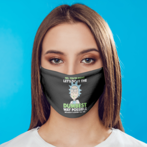 Rick And Morty - You're Right Let's Do It The Dumbest Way Possible Face Mask