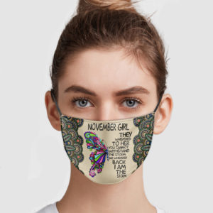 Butterfly November Girl They Whispered To Her You Cannot Withstand The Storm Face Mask