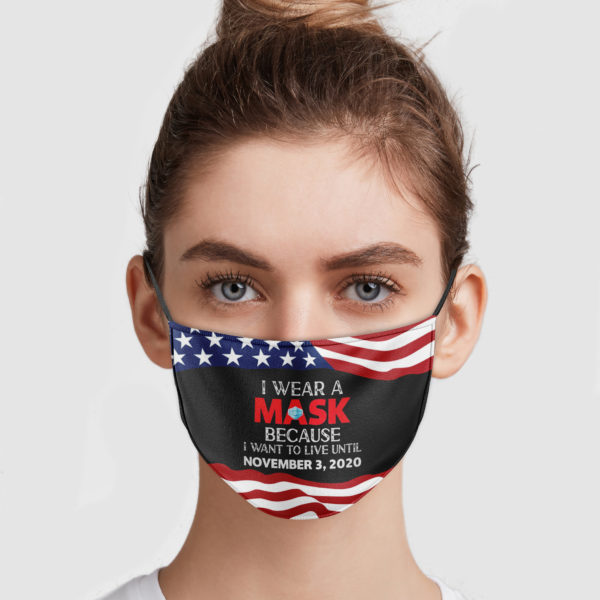 I Wear A Mask Because I Want To Live Until 11-3-2020 Face Mask