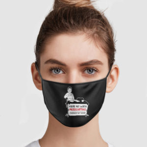 You're Not Worth Microchipping Change My Mind Face Mask