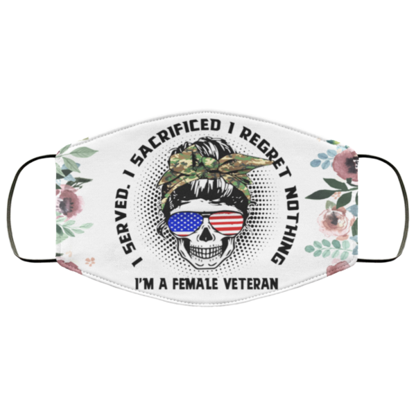 I Served I Sacrificed I Regret Nothing I'm A Female Veteran Face Mask