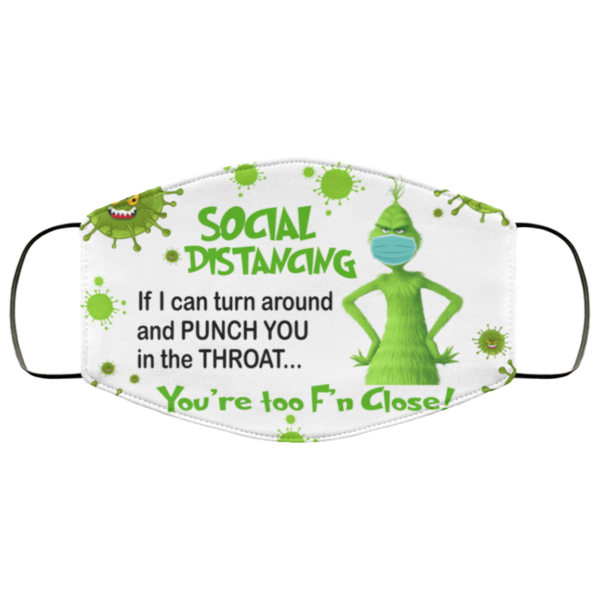 Grinch – Social Distancing You're Too F'n Close Face Mask