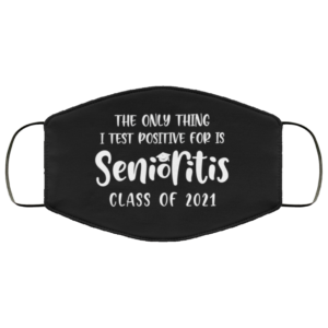 The Only Thing I Test Postive For Is Senioritis Class Of 2021 Face Mask