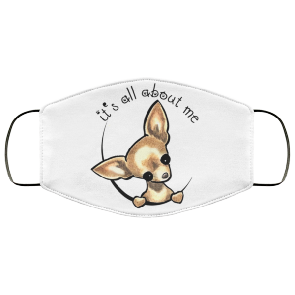 Chihuahua – It's All About Me Face Mask