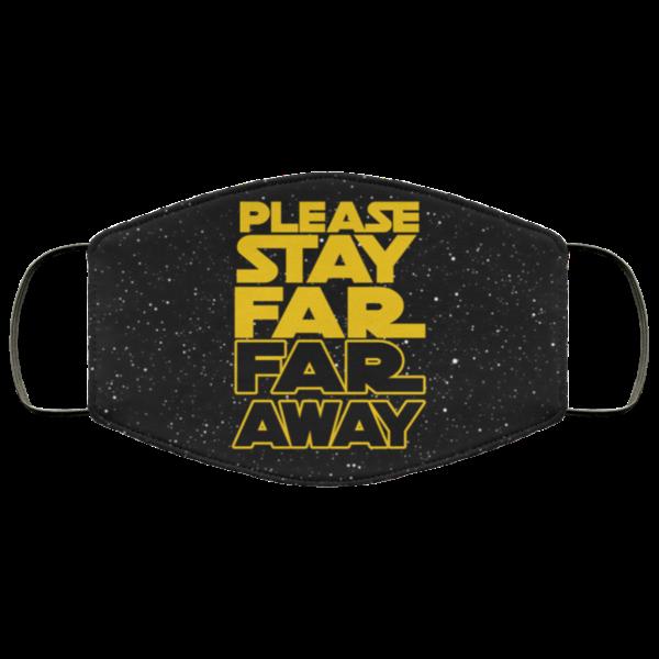 Please Stay Far Far Away Face Mask