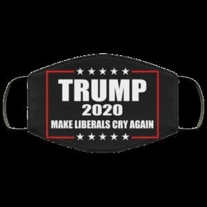 Trump 2020 Make Liberals Cry Again Face Mask