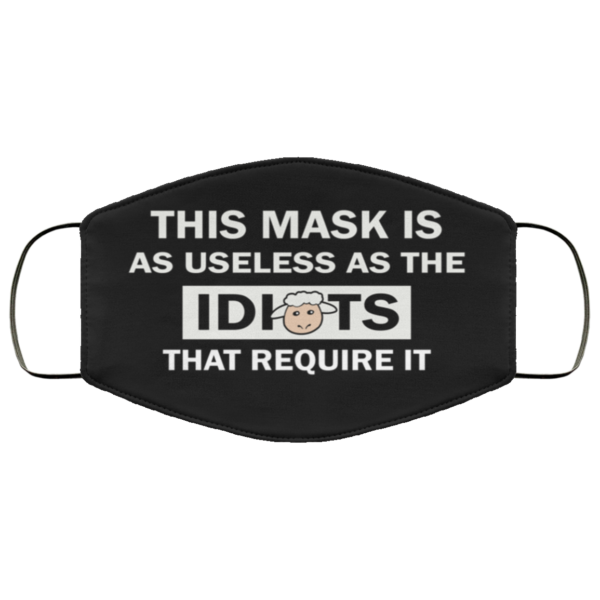This Mask Is As Useless As The Idiots That Require It Face Mask