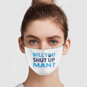 Hale Yes Congress – Will You Shut Up Man Face Mask