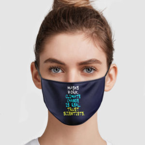 Masks Work Climate Change Is Real Trust Scientists Face Mask