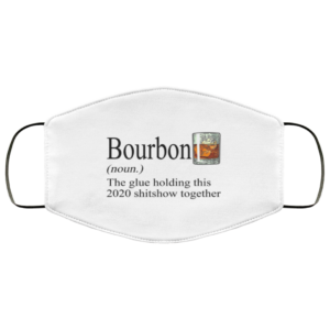 Bourbon – The Glue Holding This 2020 Shitshow Together Face Mask