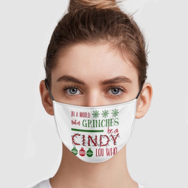 In A World Full Of Grinches Be A Cindy Lou Who Face Mask