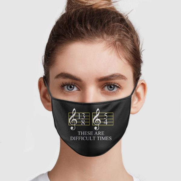 Music Note 13 8 54 These Are Difficult Times Face Mask