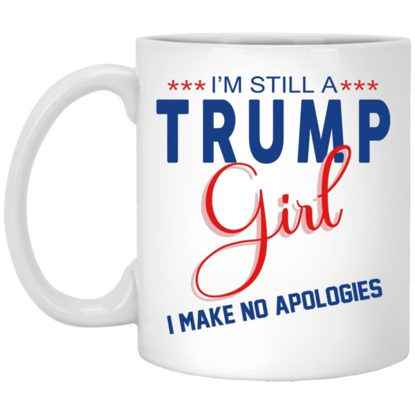 I'm Still A Trump Girl I Make No Apologies Mugs