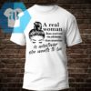 A Real Woman Is Whatever She Want To Be Shirt