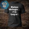 Relax Gringo I'm Legal Shirt