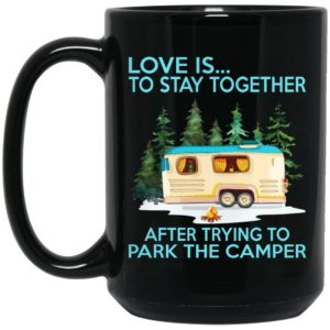 Love Is Stay Together After Trying To Park The Camper Mugs