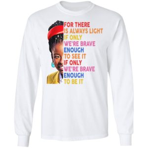 For There Always Light If Only We're Brave Enough To See It Shirt