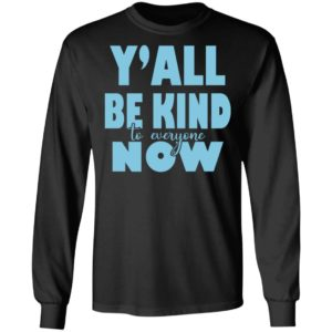 Y'all Be Kind To Everyone Now Shirt