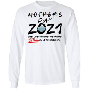 Mother's Day 2021 – The One Where We Were Still In A Pandemic Shirt