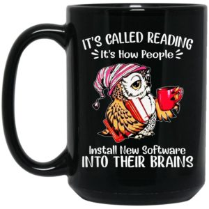 It's Called Reading It's How People Install New Software Into Their Brains Mugs