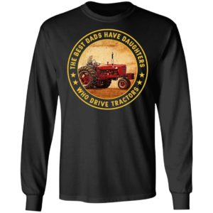 The Best Dads Have Daughters Who Drive Tractors Shirt