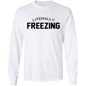 Literally Freezing Shirt