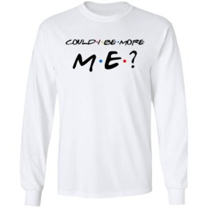 Matthew Perry Could I Be More Me Shirt