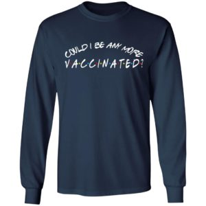 Matthew Perry Could I Be Any More Vaccinated Shirt