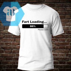 Fart Loading Please Wait Shirt