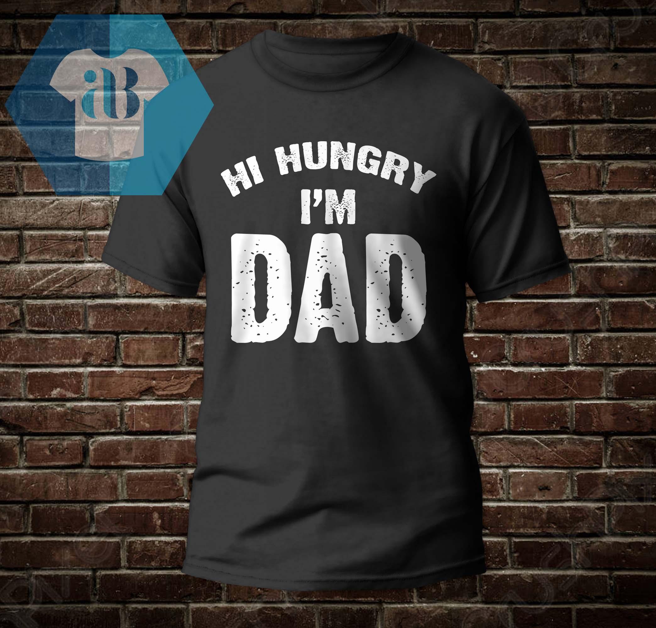 Hi Hungry I'm Dad Shirt