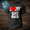 I Love My Gay Dad Shirt