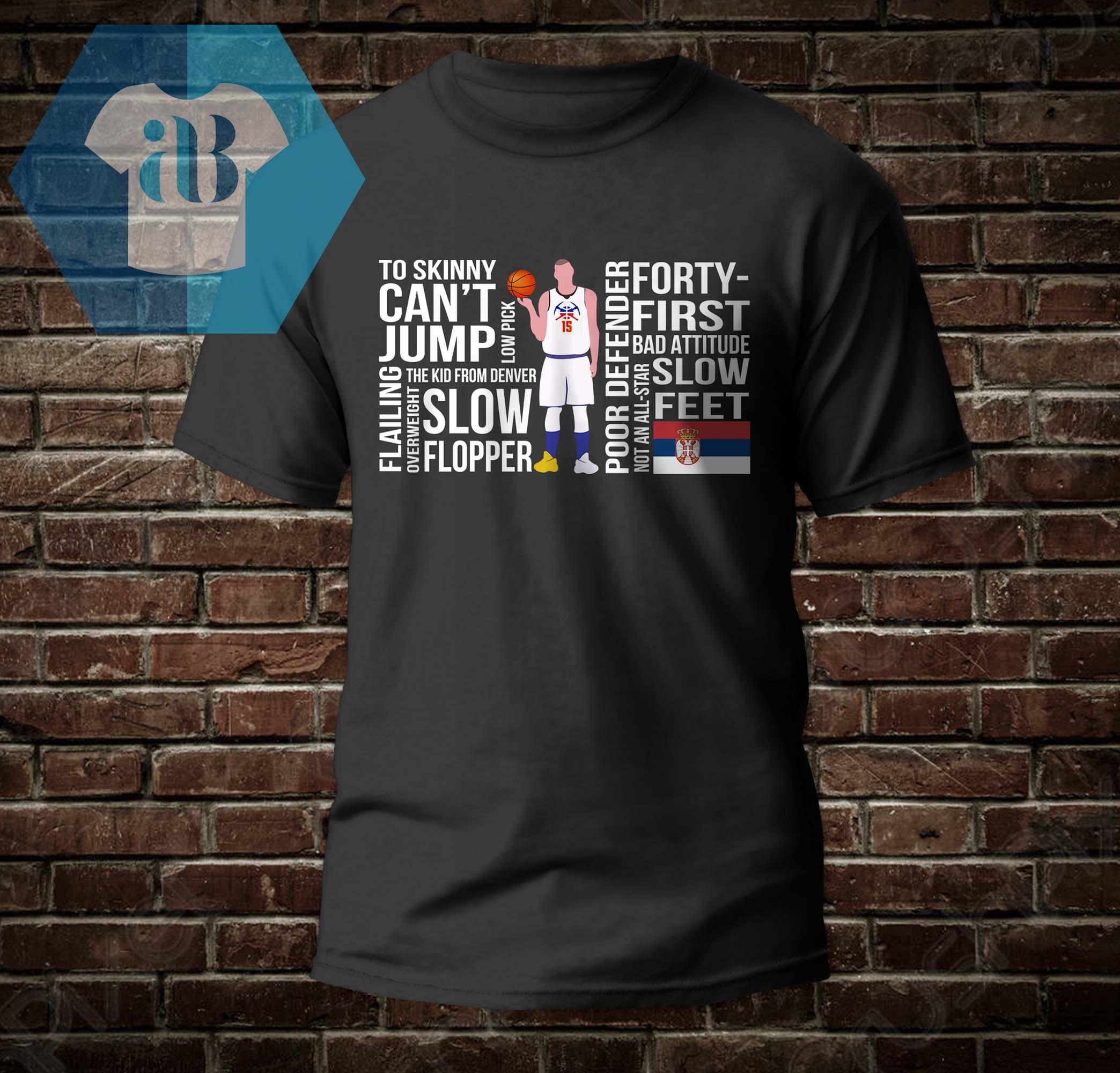Nikola Jokić - To Skinny Can't Jump - The Kid From Denver Shirt