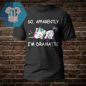 Unicorn - So Apparently I'm Dramatic Shirt 1. Choose your color. 2. Select your Size. 3. Select your style: Guys tee, Ladies tee, Hoodie, Sweater, Tank top or Longsleeve.