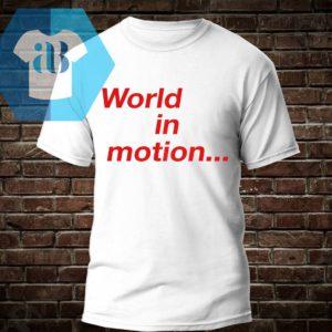 World In Motion Shirt
