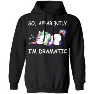 Unicorn – So Apparently I'm Dramatic Shirt