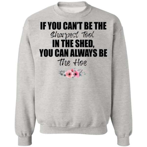 If You Can't Be The Sharpest Tool Shirt