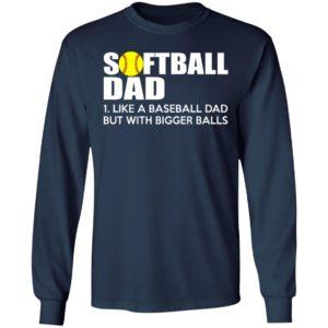 Softball Dad Like A Baseball Dad But With Bigger Balls Shirt