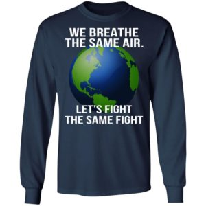 We Breathe The Same Air Let's Fight The Same Fight Shirt