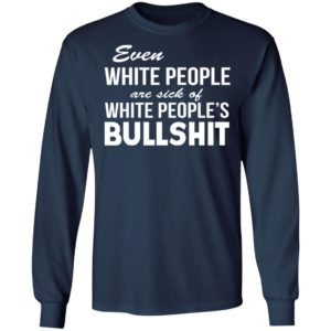Even White People Are Sick Of Whit People's Bullshit Shirt