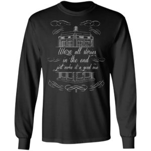 We're All Stories In The End Just Make It A Good One Shirt