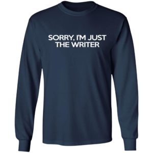 Sorry I'm Just The Writer Shirt