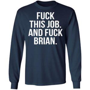 Fuck This Job And Fuck Brian Shirt